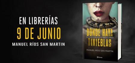 DONDE HAYA TINIEBLAS, NUEVA NOVELA DE MANUEL RIOS SAN MARTIN, YA EN PREVENTA